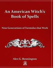 An American Witch's Book of Spells:  Nine Generations of Formulas That Work