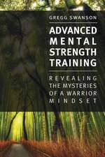 Advanced Mental Strength Training: Revealing the Mysteries of a Warrior Mindset: Volume 1