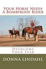 Your Horse Needs a Bombproof Rider