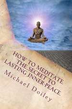 How to Meditate. the Secret to Lasting Inner Peace.