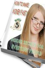 How to Make Money Fast - Insider Secrets for Everyday People