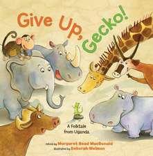 Give Up, Gecko!:  A Folktale from Uganda