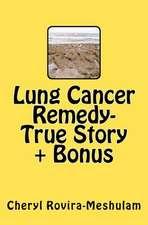 Lung Cancer Remedy-True Story + Bonus