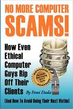 No More Computer Scams!:  How Even Ethical Computer Guys Rip Off Thier Clients and How to Avoid Being Their Next Victim