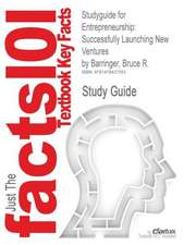 Studyguide for Entrepreneurship:  Successfully Launching New Ventures by Barringer, Bruce R., ISBN 9780132555524