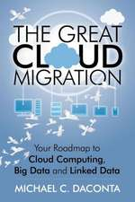 The Great Cloud Migration:  Your Roadmap to Cloud Computing, Big Data and Linked Data