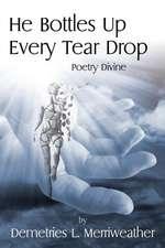 He Bottles Up Every Tear Drop