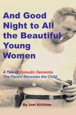"""And Good Night to All the Beautiful Young Women:  A Tale of """"Episodic Dementia"""" - The Parent Becomes the Child"""
