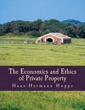The Economics and Ethics of Private Property