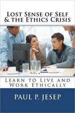 Lost Sense of Self & the Ethics Crisis:  Learn to Live and Work Ethically