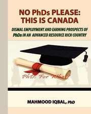 No PhDs Please:  Dismal Employment and Earning Prospects of PhDs in an