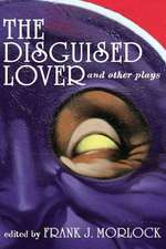 The Disguised Lover and Other Plays