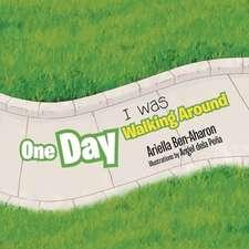 One Day I Was Walking Around