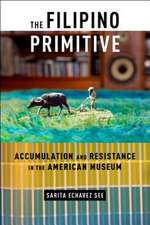 The Filipino Primitive: Accumulation and Resistance in the American Museum