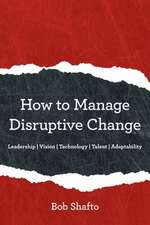 How to Manage Disruptive Change