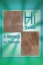Hi, It's Me -- A Memoir by Toismom