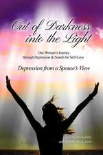 Out of the Darkness Into the Light:  One Woman's Journey Through Depression & Search for Self-Love/Depression from a Spouse's View