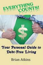 Everything Counts! Your Personal Guide to Debt Free Living
