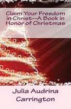 Claim Your Freedom in Christ--A Book in Honor of Christmas
