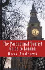 The Paranormal Tourist Guide to London