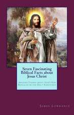 Seven Fascinating Biblical Facts about Jesus Christ:  Amazing Things about God's Son Revealed in the Holy Scriptures