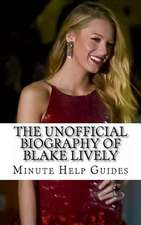 The Unofficial Biography of Blake Lively