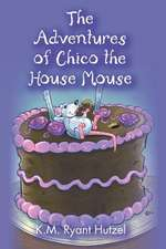 The Adventures of Chico the House Mouse