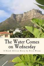 The Water Comes on Wednesday