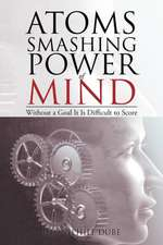 Atoms Smashing Power of Mind