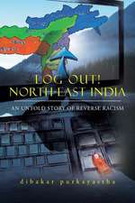 Log Out! North-East India