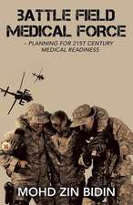 Battle Field Medical Force - Planning for 21St Century Medical Readiness