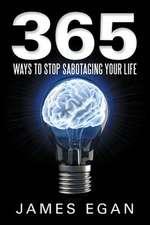 365 Ways to Stop Sabotaging Your Life