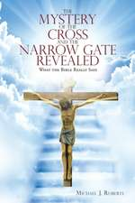 Mystery of the Cross and the Narrow Gate Revealed