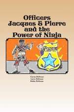 Officers Jacques & Pierre and the Power of Ninja
