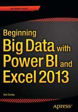 Beginning Big Data with Power BI and Excel 2013: Big Data Processing and Analysis Using PowerBI in Excel 2013