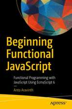 Beginning Functional JavaScript: Functional Programming with JavaScript Using EcmaScript 6