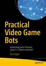 Practical Video Game Bots : Automating Game Processes using C++, Python, and AutoIt