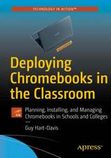 Deploying Chromebooks in the Classroom: Planning, Installing, and Managing Chromebooks in Schools and Colleges