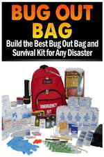 Bug Out Bag:  Build the Best Bug Out Bag and Survival Kit for Any Disaster