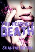 You Resemble Death