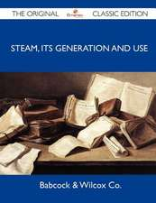 Steam, Its Generation and Use - The Original Classic Edition