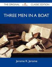 Three Men in a Boat - The Original Classic Edition