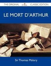 Le Mort D'Arthur - The Original Classic Edition