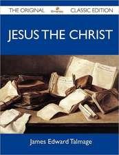 Jesus the Christ - The Original Classic Edition