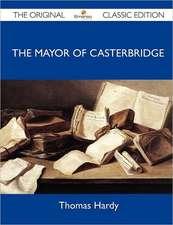 The Mayor of Casterbridge - The Original Classic Edition