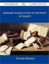 Barnaby Rudge: A Tale of the Riots of 'Eighty - The Original Classic Edition