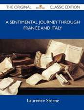 A Sentimental Journey Through France and Italy - The Original Classic Edition