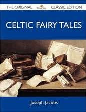 Celtic Fairy Tales - The Original Classic Edition