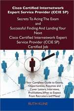 Cisco Certified Internetwork Expert Service Provider (CCIE Sp) Secrets to Acing the Exam and Successful Finding and Landing Your Next Cisco Certified