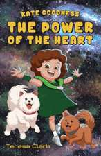 The Power of the Heart:  Kate Goodness Book 1